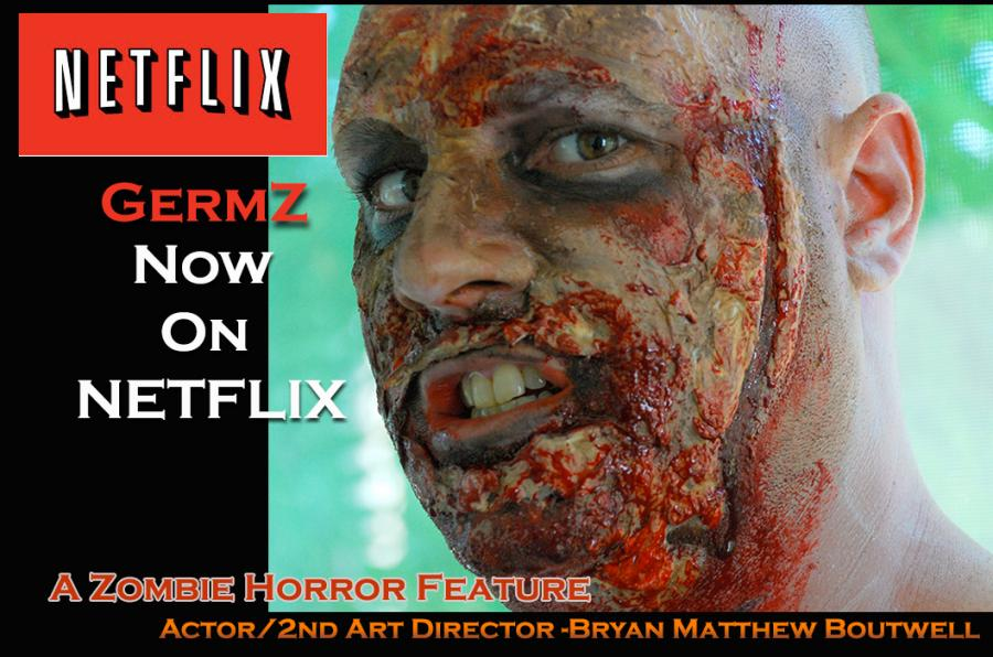 Netflix picks up GermZ (Zombie Full Feature Horror Movie) Actor/Assistant Art Director/Artist Bryan Matthew Boutwell